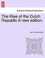 The Rise of the Dutch Republic a New Edition.