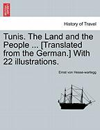 Tunis. the Land and the People ... [Translated from the German.] with 22 Illustrations.