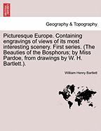 Picturesque Europe. Containing Engravings of Views of Its Most Interesting Scenery. First Series. (the Beauties of the Bosphorus; By Miss Pardoe, from