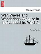 "War, Waves and Wanderings. a Cruise in the ""Lancashire Witch.."""