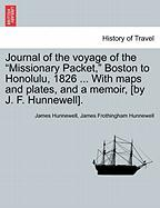 "Journal of the Voyage of the ""Missionary Packet,"" Boston to Honolulu, 1826 ... with Maps and Plates, and a Memoir, [By J. F. Hunnewell]."