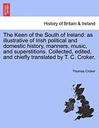 The Keen of the South of Ireland: As Illustrative of Irish Political and Domestic History, Manners, Music, and Superstitions. Collected, Edited, and C