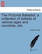 The Pictorial Balladist: A Collection of Ballads of Various Ages and Countries, Etc.