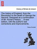 The History of England, from the Revolution to the Death of George the Second. Designed as a Continuation of Mr. Hume's History ... a New Edition, wit
