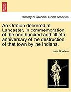 An Oration Delivered at Lancaster, in Commemoration of the One Hundred and Fiftieth Anniversary of the Destruction of That Town by the Indians.