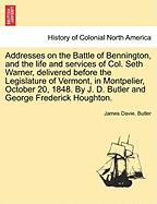Addresses on the Battle of Bennington, and the Life and Services of Col. Seth Warner, Delivered Before the Legislature of Vermont, in Montpelier, Octo