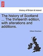 The History of Scotland ... the Thirteenth Edition, with Alterations and Additions.