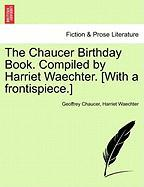 The Chaucer Birthday Book. Compiled by Harriet Waechter. [With a Frontispiece.]