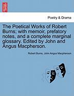 The Poetical Works of Robert Burns; With Memoir, Prefatory Notes, and a Complete Marginal Glossary. Edited by John and Angus MacPherson.