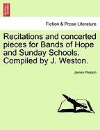 Recitations and Concerted Pieces for Bands of Hope and Sunday Schools. Compiled by J. Weston.