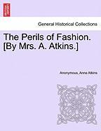 The Perils of Fashion. [By Mrs. A. Atkins.]