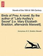 "Birds of Prey. a Novel. by the Author of ""Lady Audley's Secret"" [I.E. Mary Elizabeth Braddon, Afterwards Maxwell]."
