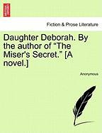 "Daughter Deborah. by the Author of ""The Miser's Secret."" [A Novel.]"