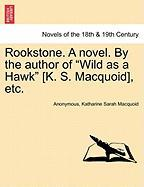 "Rookstone. a Novel. by the Author of ""Wild as a Hawk"" [K. S. Macquoid], Etc."