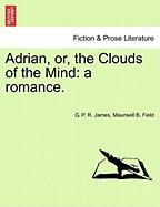 Adrian, Or, the Clouds of the Mind: A Romance.