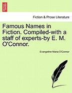 Famous Names in Fiction. Compiled-With a Staff of Experts-By E. M. O'Connor.