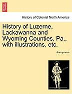 History of Luzerne, Lackawanna and Wyoming Counties, Pa., with Illustrations, Etc.