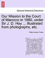 Our Mission to the Court of Marocco in 1880, Under Sir J. D. Hay ... Illustrated from Photographs, Etc.