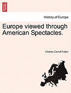 Europe Viewed Through American Spectacles.