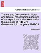 Travels and Discoveries in North and Central Africa: Being a Journal of an Expedition Undertaken Under the Auspices of H.B.M.'s Government, in the Yea