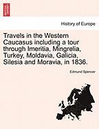 Travels in the Western Caucasus Including a Tour Through Imeritia, Mingrelia, Turkey, Moldavia, Galicia, Silesia and Moravia, in 1836.