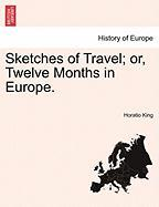 Sketches of Travel; Or, Twelve Months in Europe.