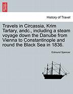 Travels in Circassia, Krim Tartary, Andc., Including a Steam Voyage Down the Danube from Vienna to Constantinople and Round the Black Sea in 1836.