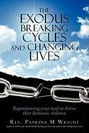 The Exodus Breaking Cycles and Changing Lives: Repositioning Your Soul to Thrive After Domestic Violence