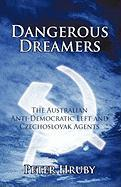 Dangerous Dreamers: The Australian Anti-Democratic Left and Czechoslovak Agents