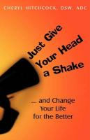 Just Give Your Head a Shake: And Change Your Life for the Better