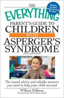 The Everything Parent's Guide to Children with Asperger's Syndrome: The Sound Advice and Reliable Answers You Need to Help Your Child Succeed