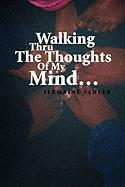 Walking Thru the Thoughts of My Mind.