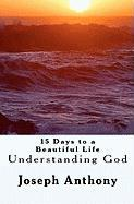 15 Days to a Beautiful Life Understanding God