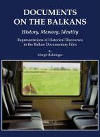 Documents on the Balkans - History, Memory, Identity: Representations of Historical Discourses in the Balkan Documentary Film