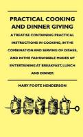 Practical Cooking and Dinner Giving - A Treatise Containing Practical Instructions in Cooking, in the Combination and Serving of Dishes, and in the Fa