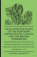 An Illustrated Flora of the Northern United States, Canada and the British Possessions - From Newfoundland to the Parallel of the Southern Boundary o