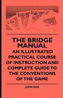 The Bridge Manual - An Illustrated Practical Course of Instruction and Complete Guide to the Conventions of the Game