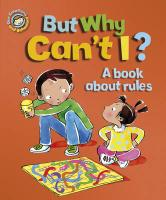 But Why Can't I?: A Book About Rules (Our Emotions and Behaviour)