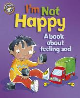 I'm Not Happy: A Book About Feeling Sad (Our Emotions and Behaviour)