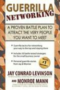 Guerrilla Networking: A Proven Battle Plan to Attract the Very People You Want to Meet