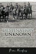 Destination Unknown: The Diary of Gunner Bates R.H.A. 1914