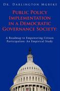 Public Policy Implementation in a Democratic Governance Society: A Roadmap to Empowering Citizen Participation: An Empirical Study