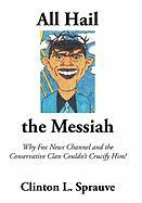 "All Hail the ""Messiah"": Why Fox News Channel and the Conservative Clan Couldn't Crucify Him!"