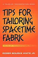 Tips for Tailoring Spacetime Fabric: Tales of Technofiction Volume One: 1