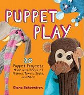 Puppet Play: 20 Puppet Projects Made with Recycled Mittens, Towels, Socks, and More!