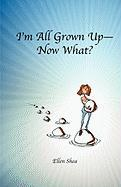 I'm All Grown Up--Now What?