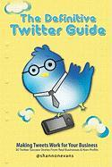 The Definitive Twitter Guide: Making Tweets Work for Your Business