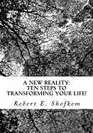 A New Reality: Ten Steps to Transforming Your Life!