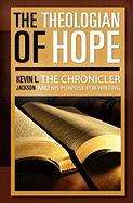 The Theologian of Hope: The Chronicler and His Purpose for Writing
