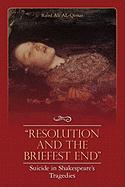 """Resolution and the Briefest End"" Suicide in Shakespeare's Tragedies"